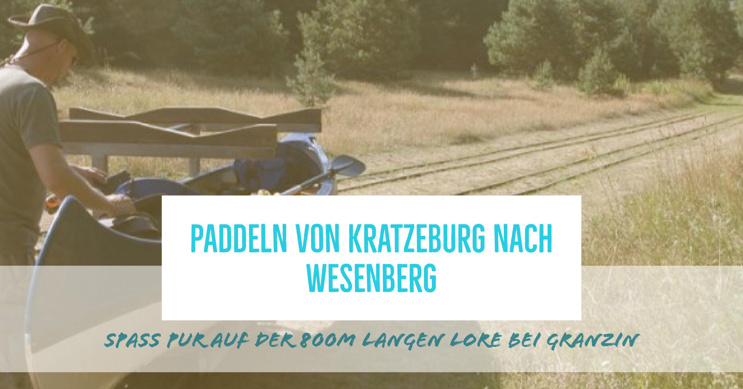 Paddeln von Kratzeburg nach Wesenberg und Spaß pur auf der 800m langen Lore bei Granzin